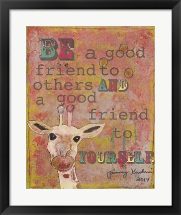 Framed Be a  Good Friend Print