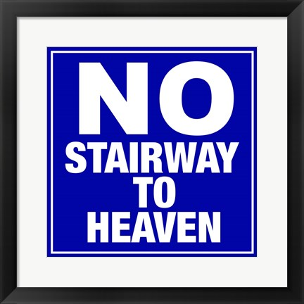 Framed No Stairway to Heaven Print