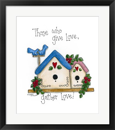 Framed Those Who Give Love, Gather Love Print