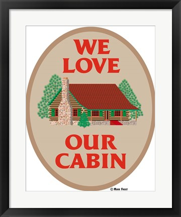 Framed We Love Our Cabin Print