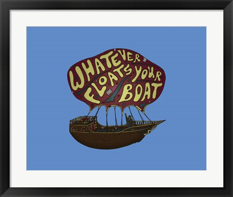 Framed Whatever Floats Your Boat Print
