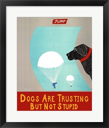 Framed Dogs Are Trusting But Not Stupid banner Print