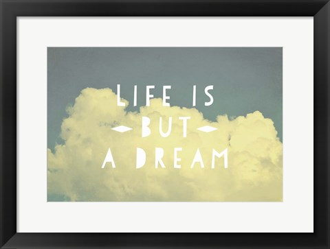 Framed Life Is But A Dream Print