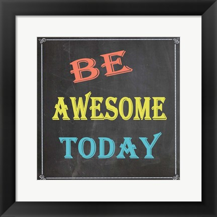 Framed Be Awesome Today Print