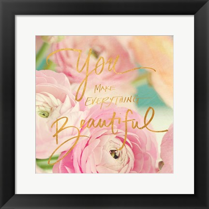 Framed You Make Everything Beautiful Print