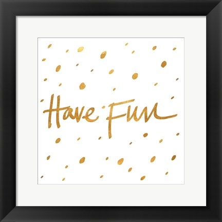 Framed Have Fun Print
