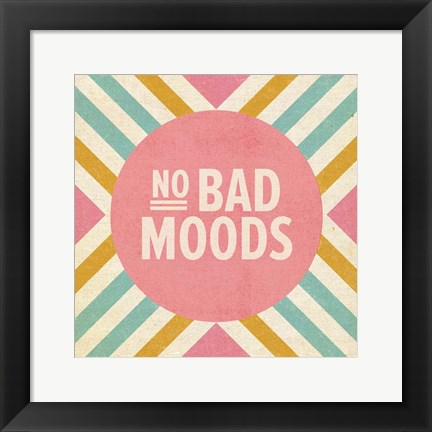 Framed No Bad Moods Print