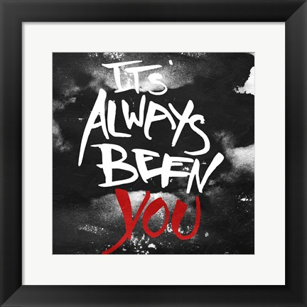 Framed Its Always Been You Print