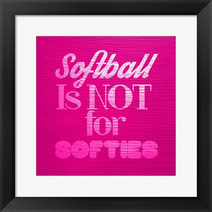 Framed Softball is Not for Softies - Pink Print