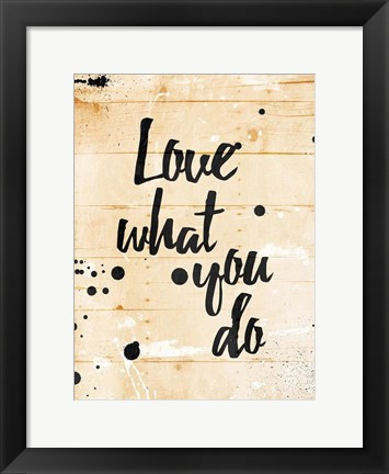 Framed Love What You Do Print