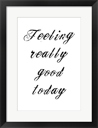 Framed Feeling Good Print