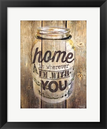 Framed Home Is Wherever I'm With You Print
