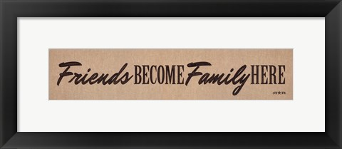 Framed Friends Become Family Here Print