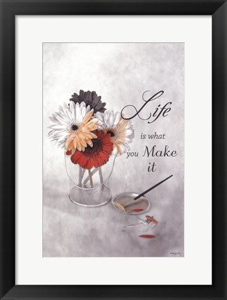 Framed Life Is What You Make It Print