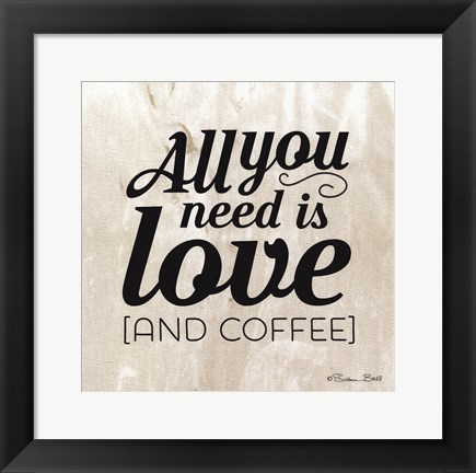 Framed All You Need Is Coffee Print