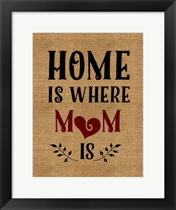 Framed Home is Mom Print