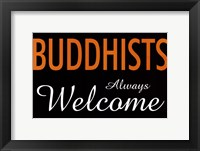 Buddhists Always Welcome Framed Print