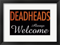 Framed Dead Heads Always Welcome