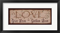 Love- Give Love, Gather Love Framed Print