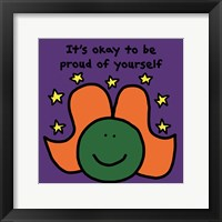 It's Okay to Be Proud of Yourself Framed Print