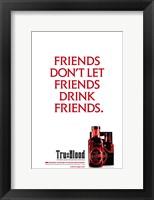 Framed True Blood (TV) Friends Don't Let Friends Drink Friends.