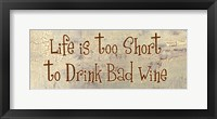 Framed Life is too Short to Drink Bad Wine