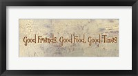 Good Food, Good Friends, Good Times Framed Print