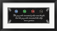 The Guy who Invented Poker was Bright, but the guy who invented the chip was a Genius Framed Print