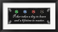 Poker takes a day to learn and a lifetime to master Framed Print