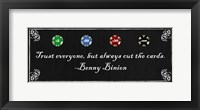 Framed Trust everyone, but always cut the cards-Benny Binion