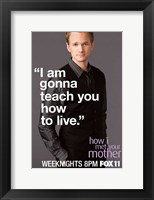 Framed How I Met Your Mother - I am gonna teach you how to live