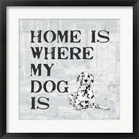 Framed Home Is Where My Dog Is