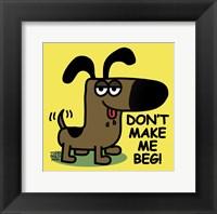 Framed Don't Make Me Beg!