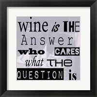 Framed Wine is the Answer Who Cares What the Question Is