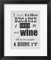 Framed I Drink Coffee Because I Need It and Wine Because I Deserve It
