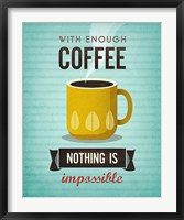 With Enough Coffee Nothing Is Impossible Framed Print