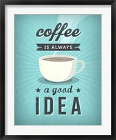 Coffee Is Always a Good Idea Framed Print