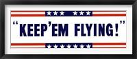 Framed Keep 'Em Flying!