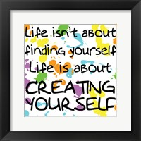 Life Isn't About Finding Yourself Framed Print
