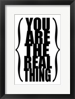 You are the Real Thing 1 Framed Print