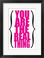 You are the Real Thing 5 Framed Print