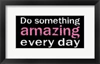 Do Something Amazing 1 Framed Print