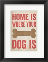 Home Is Where Your Dog Is 1 Framed Print
