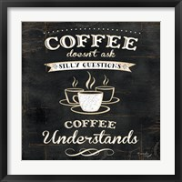 Coffee Understands Framed Print