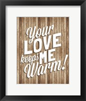 Your Love Keeps Me Warm Framed Print