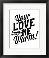Framed Your Love Keeps Me Warm Classic