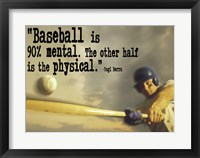 Framed Baseball is 90% Mental. The other half is the physical. -Yogi Berra