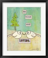 Be Kind and Loving Framed Print