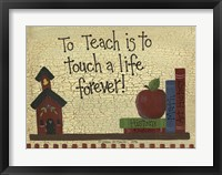To Teach Is To Touch A Life... Framed Print