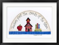 Teachers Plant The Seeds Of The Future Framed Print
